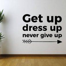 Muursticker slaapkamer get up dress up never give up k433