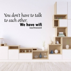 Muursticker. Tekst: You don't have to talk to each other...etc.