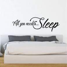 Muursticker met tekst All you need is...Sleep. Div. afmetingen en kleuren
