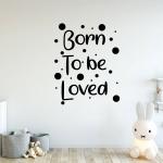 Muursticker. Tekst: Born to be Loved. Geboren om lief te hebben