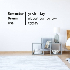 Muursticker. Tekst: Remember yesterday Dream about tomorrow...enz