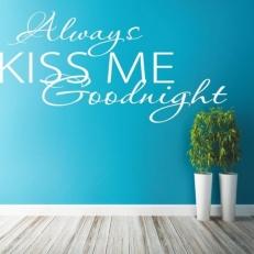 Muursticker. Tekst: Always kiss me goodnight. In verschillende kleuren